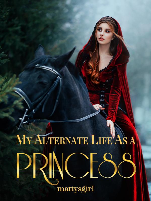 My Alternate Life As A Princess