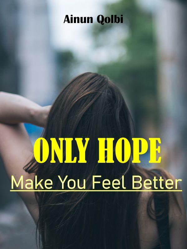 Only Hope Make You Feel Better