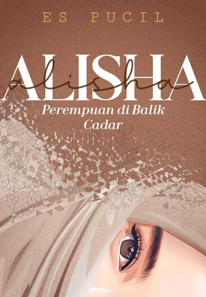 ALISHA : Perempuan di Balik Cadar