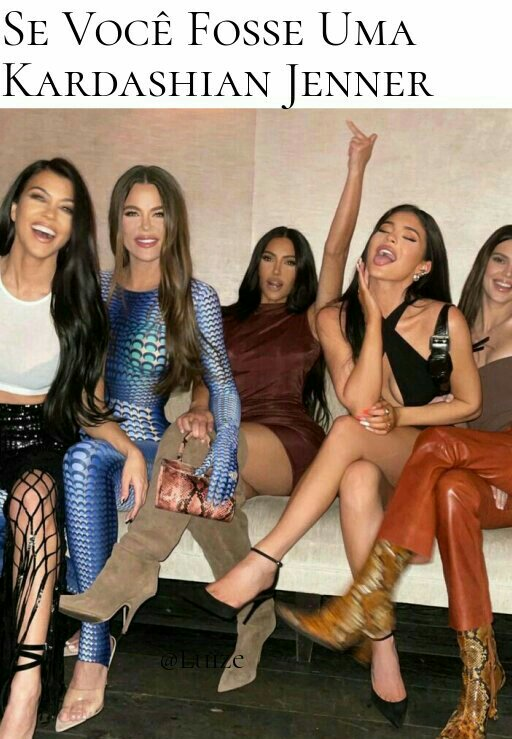 Se Você Fosse Uma Kardashian Jenner